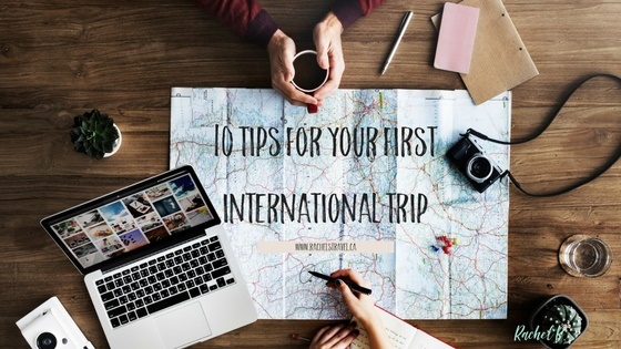 10 Tips to Prepare For Your First International Trip